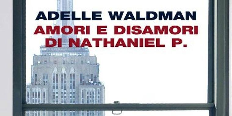 Amori e disamori di Nathaniel P. Il ragazzo perfetto che tutte dovremmo evitare